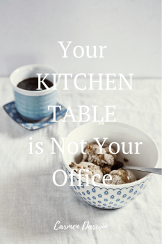 Your Kitchen Table is Not Your Home Office